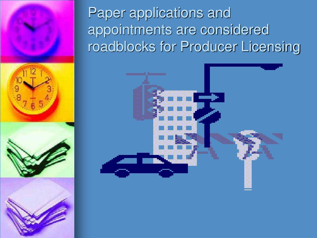 Paper applications and appointments are considered roadblocks for Producer Licensing