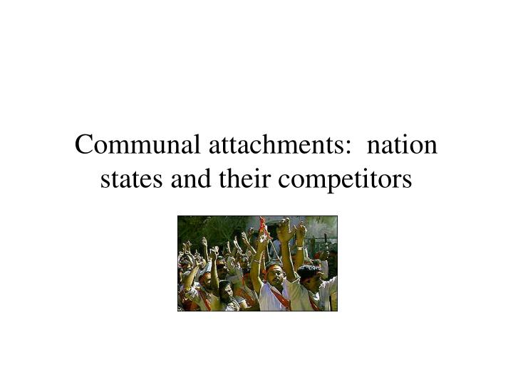communal attachments nation states and their competitors n.