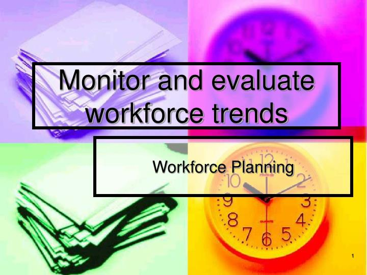 monitor and evaluate workforce trends n.