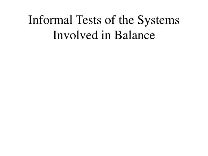 informal tests of the systems involved in balance n.