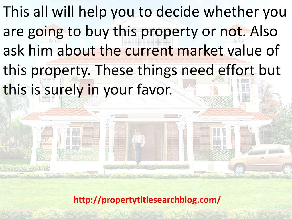 This all will help you to decide whether you are going to buy this property or not. Also ask him about the current market value of this property. These things need effort but this is surely in your favor.