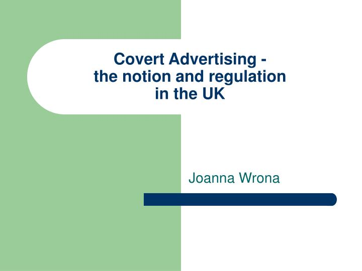 Covert advertising the notion and regulation in the uk
