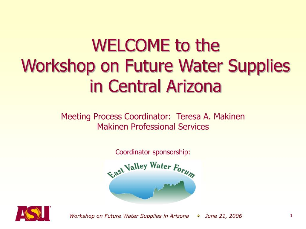 welcome to the workshop on future water supplies in central arizona l.