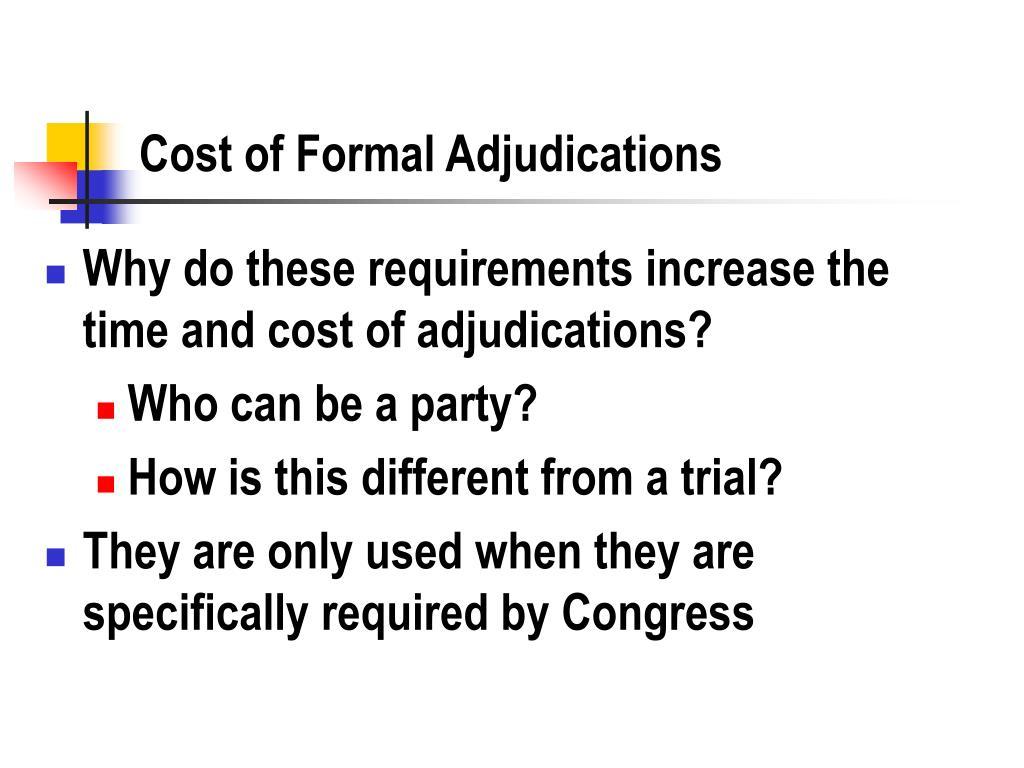 Cost of Formal Adjudications