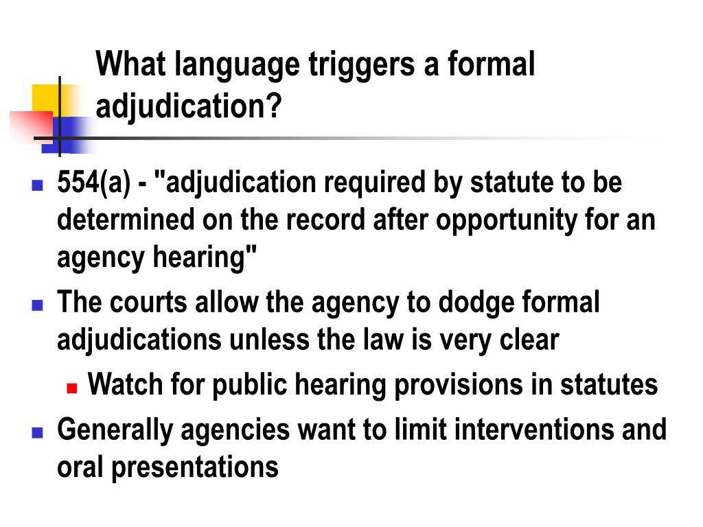 What language triggers a formal adjudication?