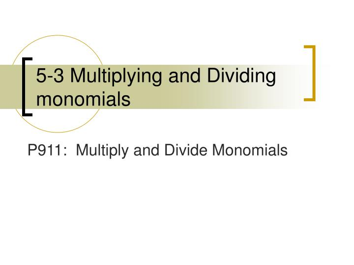 5 3 multiplying and dividing monomials n.