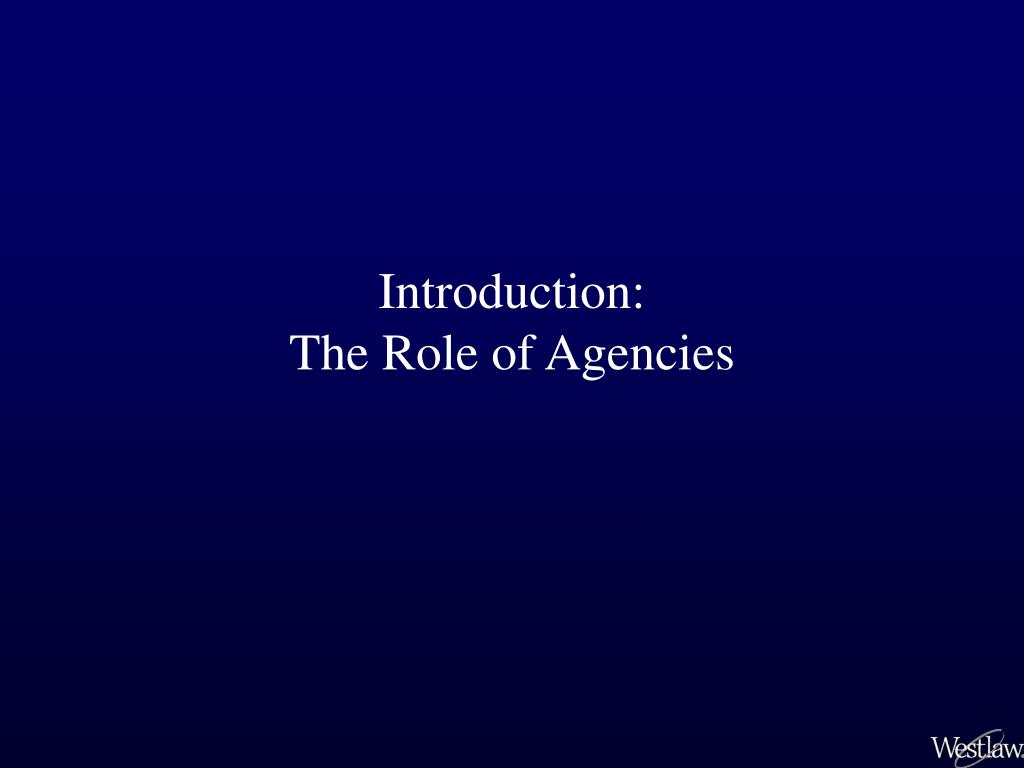 introduction the role of agencies l.