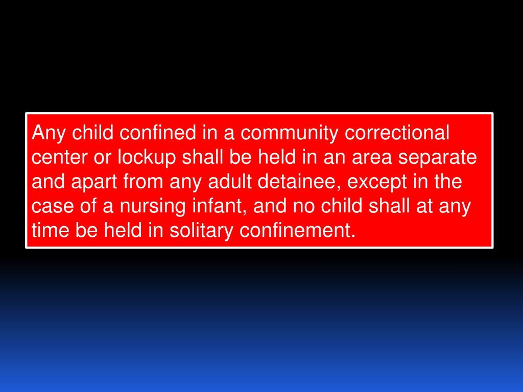 Any child confined in a community correctional center or lockup shall be held in an area separate and apart from any adult detainee, except in the case of a nursing infant, and no child shall at any time be held in solitary confinement.