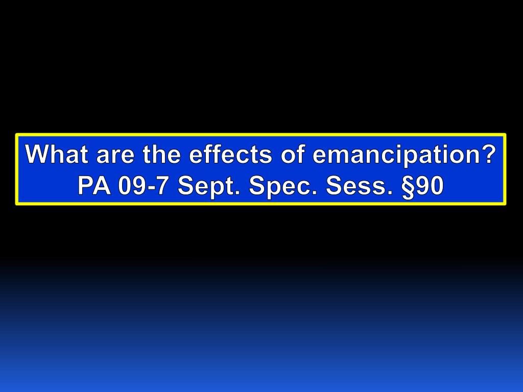 What are the effects of emancipation?