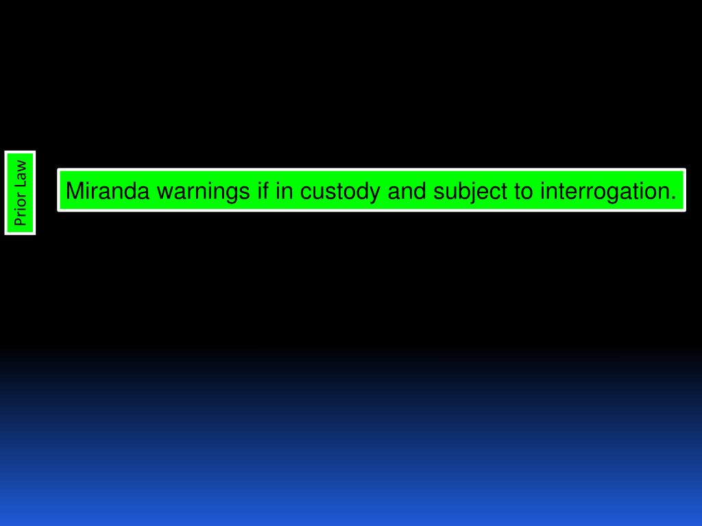 Miranda warnings if in custody and subject to interrogation.