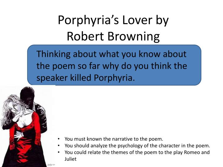 porphyria essay Essay preview porphyria's lover the finest woks of browning endeavor to explain the mechanics of human psychology the motions of love, hate, passion, instinct, violence, desire, poverty, violence.
