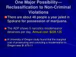 one major possibility reclassification to non criminal violations