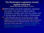 the washington legislature should legalize marijuana seattle times editorial february 18 2011