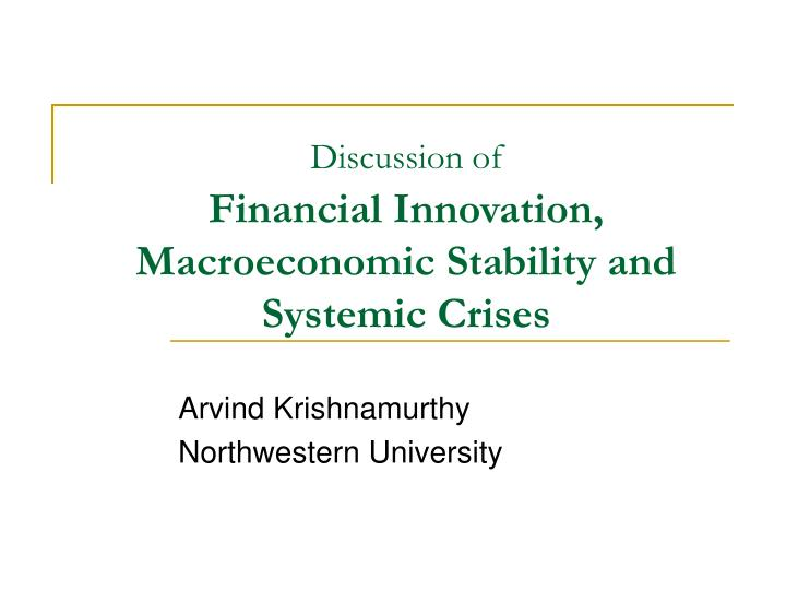 discussion of financial innovation macroeconomic stability and systemic crises n.