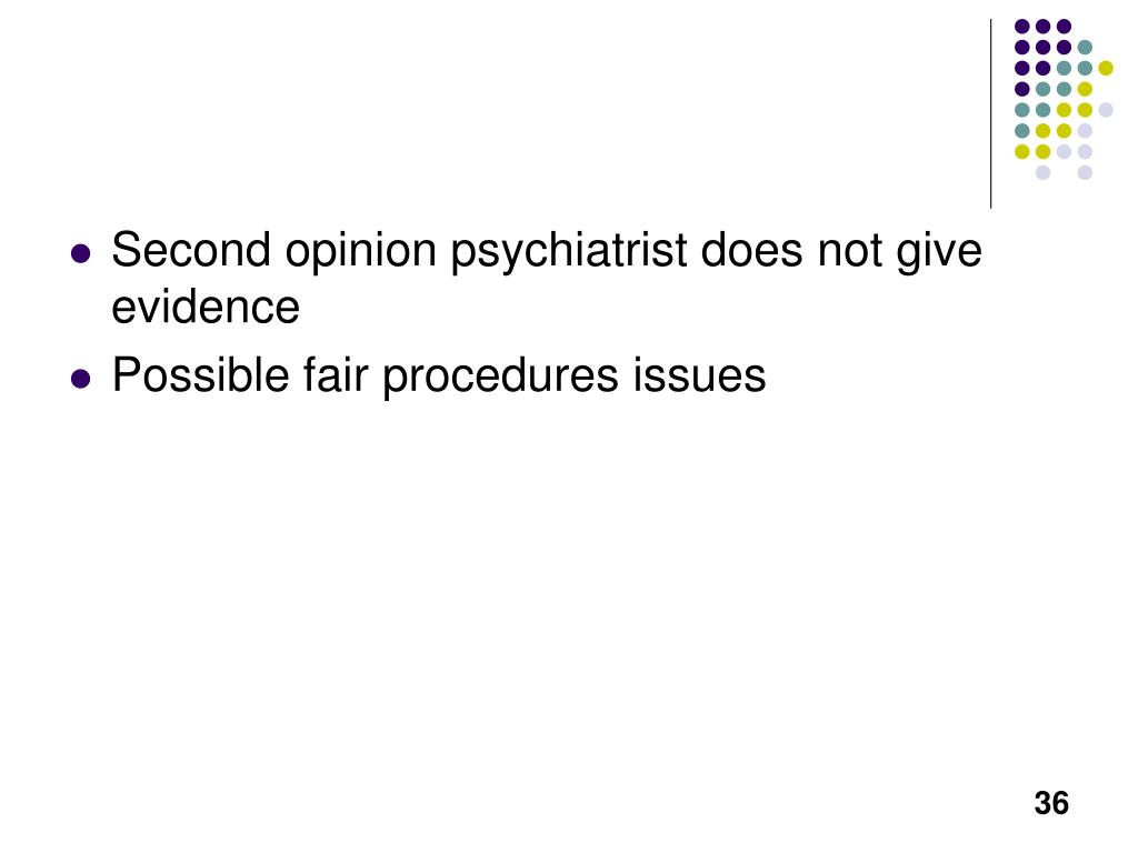 Second opinion psychiatrist does not give evidence