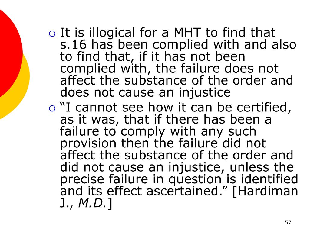 It is illogical for a MHT to find that s.16 has been complied with and also to find that, if it has not been complied with, the failure does not affect the substance of the order and does not cause an injustice
