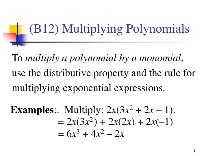 Ppt To Multiply A Polynomial By A Monomial Use The Distributive