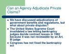 can an agency adjudicate private claims