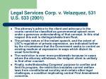 legal services corp v velazquez 531 u s 533 2001