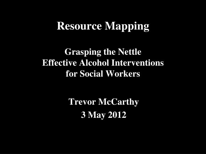 resource mapping grasping the nettle effective alcohol interventions for social workers n.