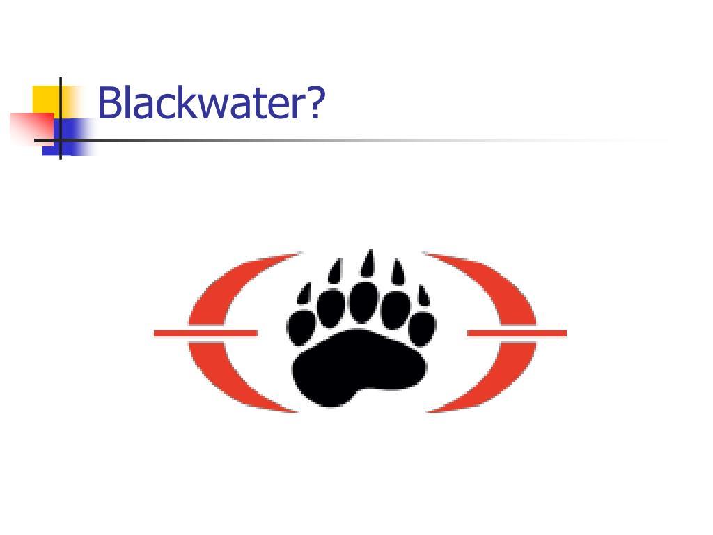 Blackwater?
