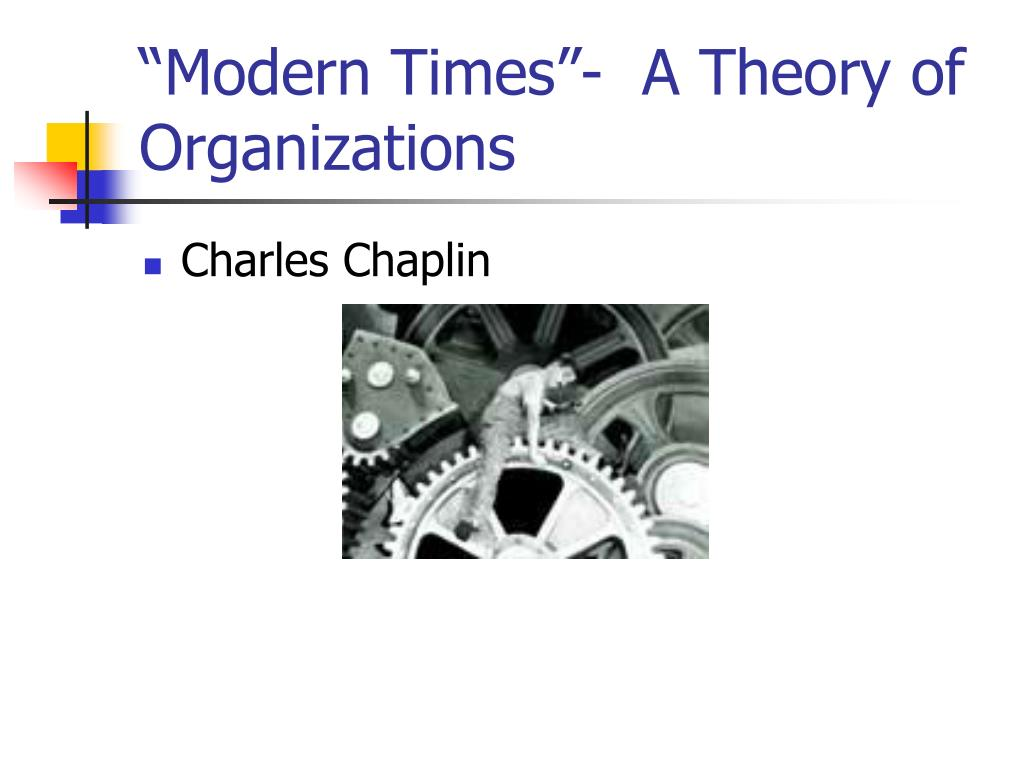 """Modern Times""-  A Theory of Organizations"