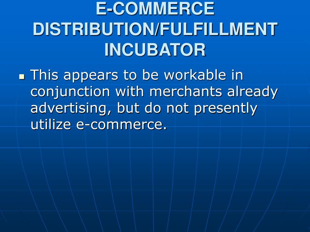 E-COMMERCE DISTRIBUTION/FULFILLMENT INCUBATOR