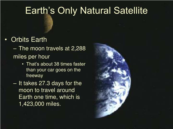 an in depth description of the only natural satellite of the earth the moon All of these natural satellites are held in orbit by the attraction of gravity between the satellite and the object it is orbiting the moon is in fact orbiting the earth in a west to east direction.