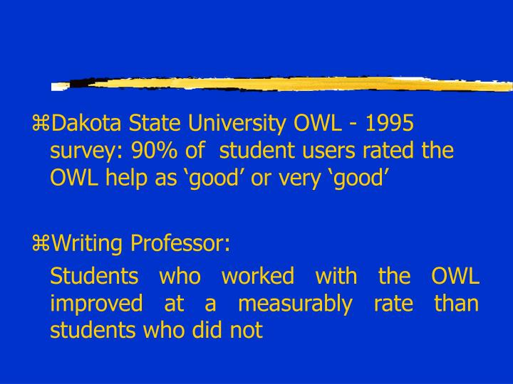 Dakota State University OWL - 1995 survey: 90% of  student users rated the OWL help as 'good' or very 'good'
