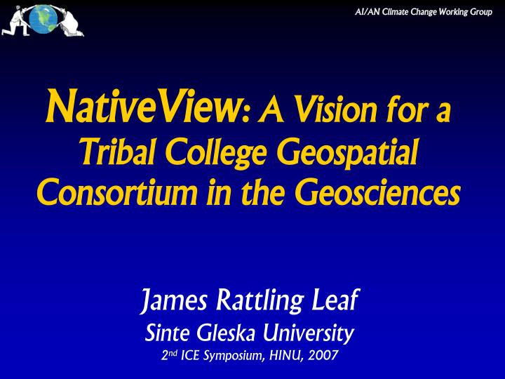 Nativeview a vision for a tribal college geospatial consortium in the geosciences