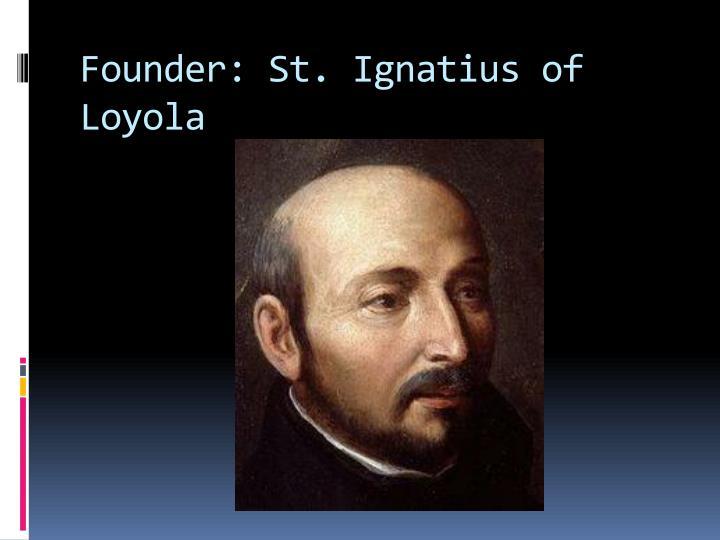Founder: St. Ignatius of Loyola