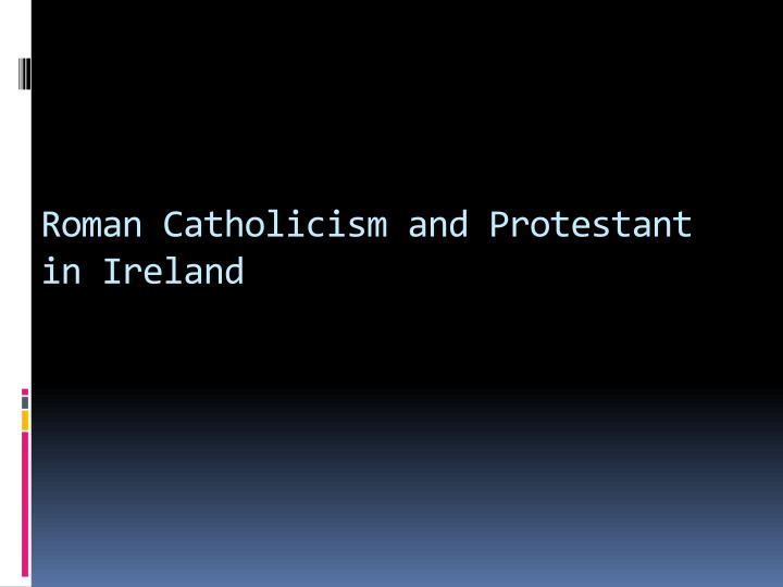 Roman Catholicism and Protestant in Ireland