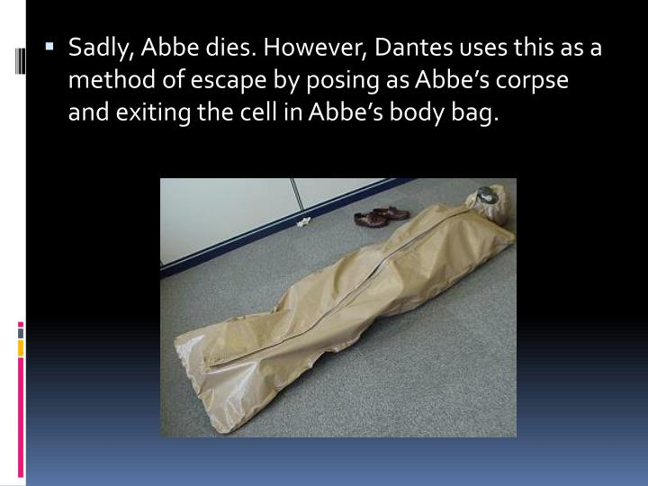 Sadly, Abbe dies. However, Dantes uses this as a method of escape by posing as Abbe's corpse and exiting the cell in Abbe's body bag.