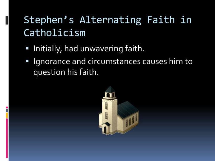Stephen s alternating faith in catholicism