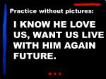 i know he love us want us live with him again future