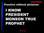 i know president monson true prophet
