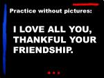 i love all you thankful your friendship