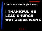 i thankful he lead church way jesus want