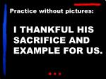 i thankful his sacrifice and example for us