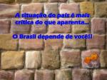 a situa o do pa s mais cr tica do que aparenta o brasil depende de voc