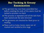 bar tacking greasy examination