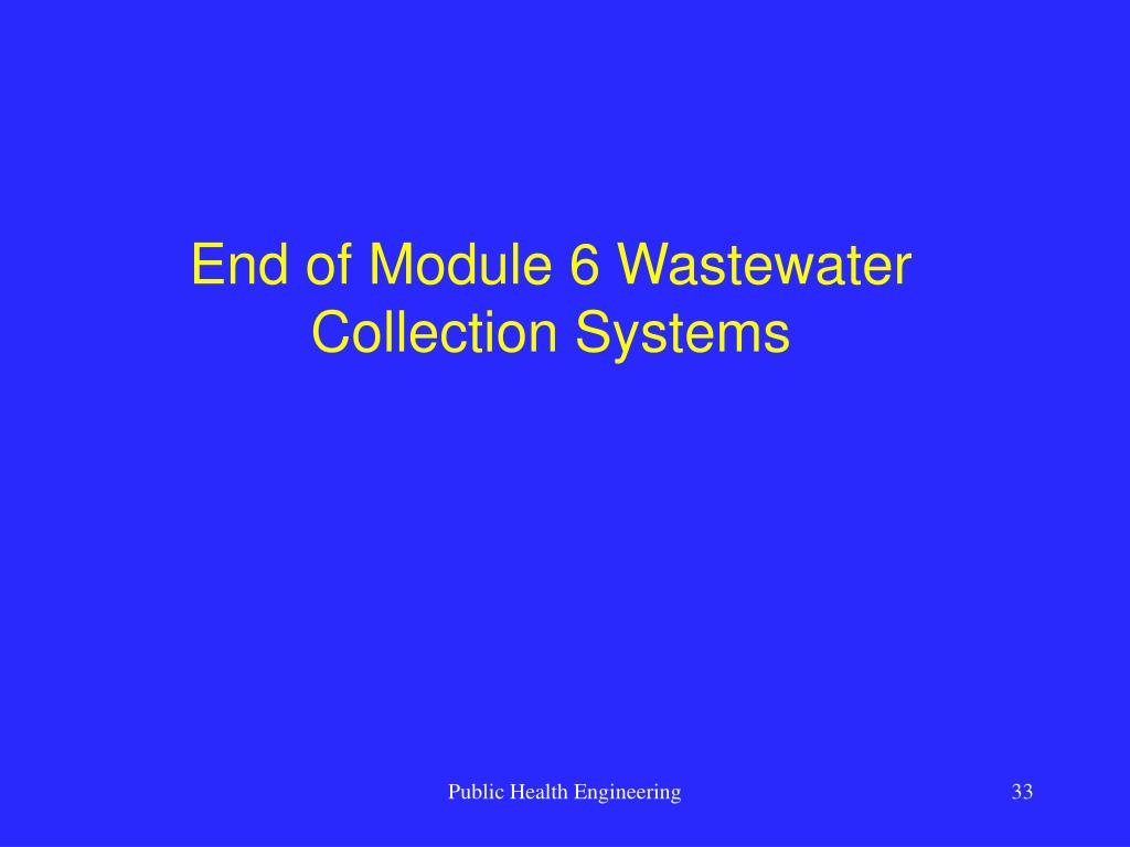 End of Module 6 Wastewater Collection Systems