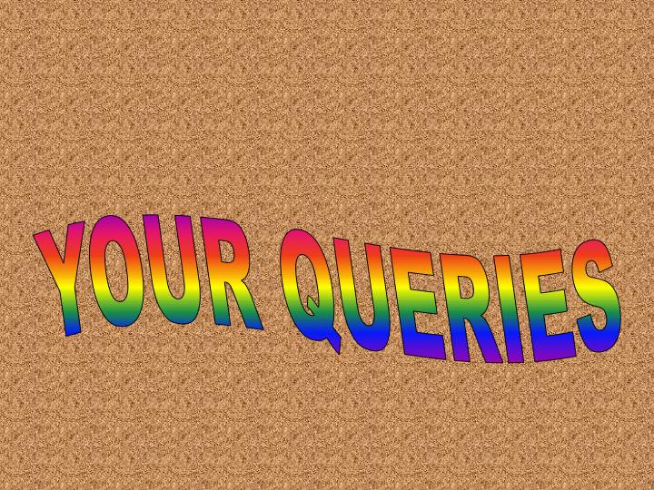YOUR QUERIES