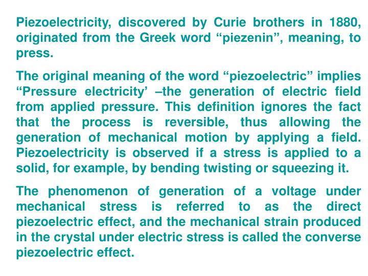 """Piezoelectricity, discovered by Curie brothers in 1880, originated from the Greek word """"piezenin"""", meaning, to press."""