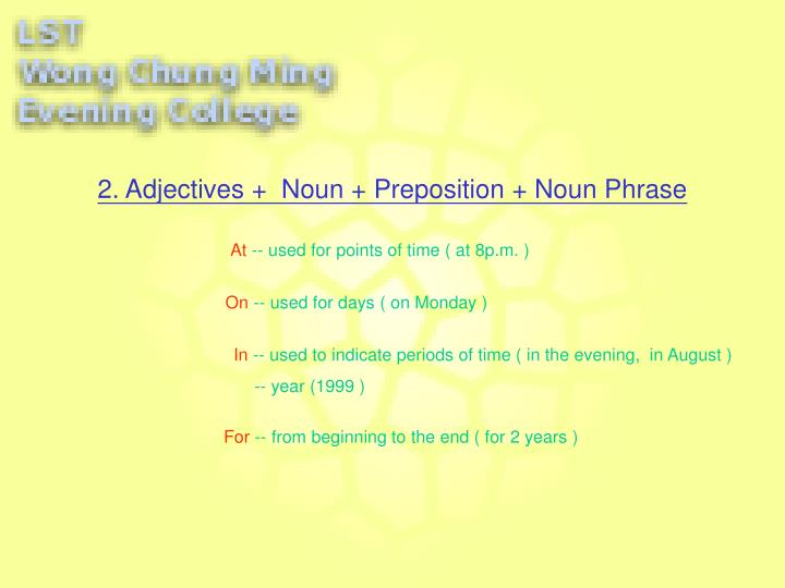 2. Adjectives +  Noun + Preposition + Noun Phrase