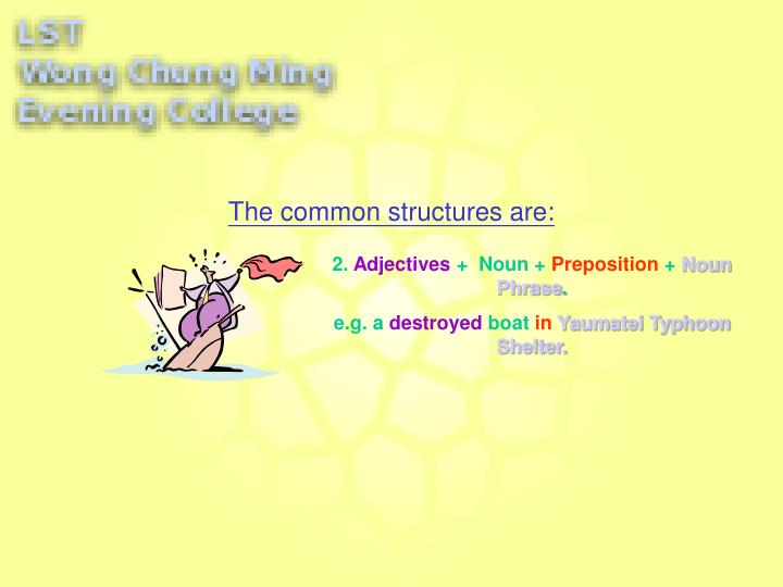 The common structures are: