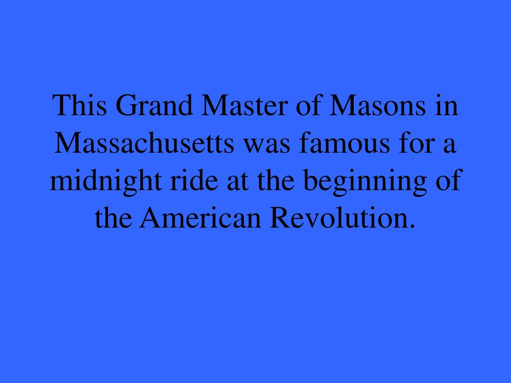 This Grand Master of Masons in Massachusetts was famous for a midnight ride at the beginning of the American Revolution.