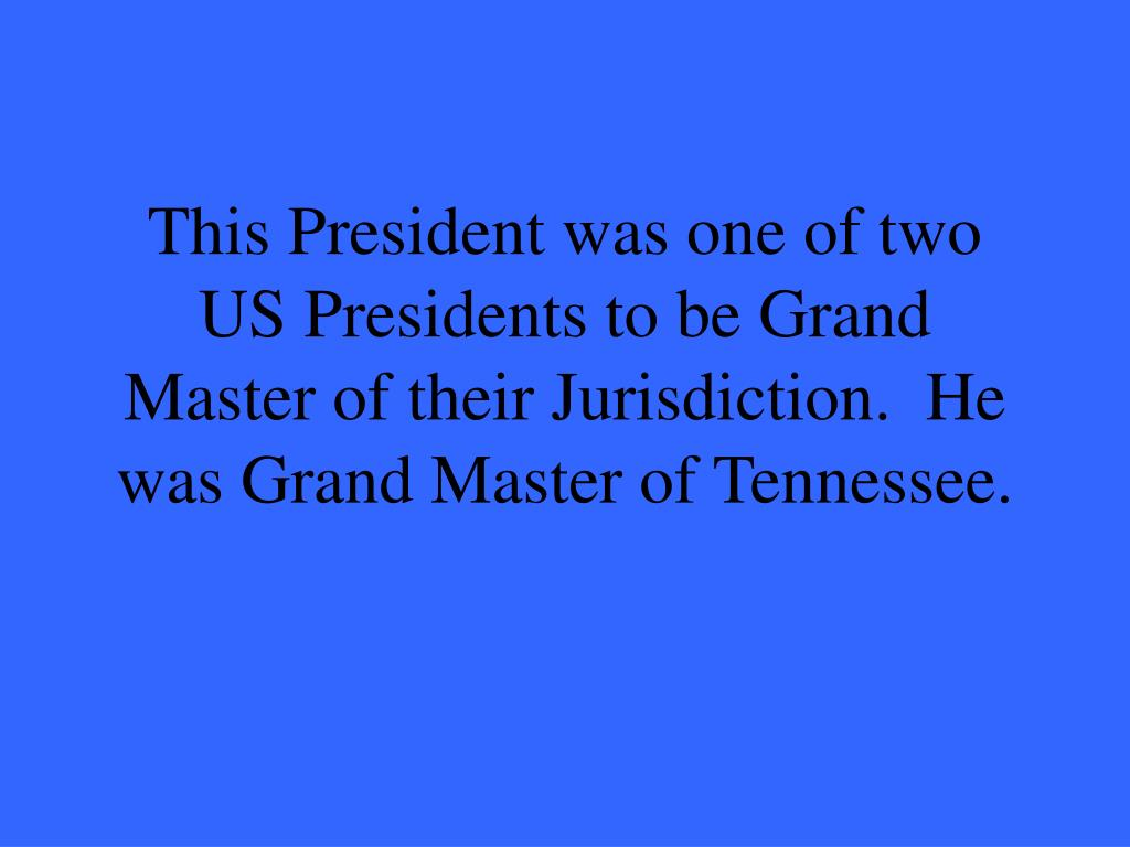 This President was one of two US Presidents to be Grand Master of their Jurisdiction.  He was Grand Master of Tennessee.
