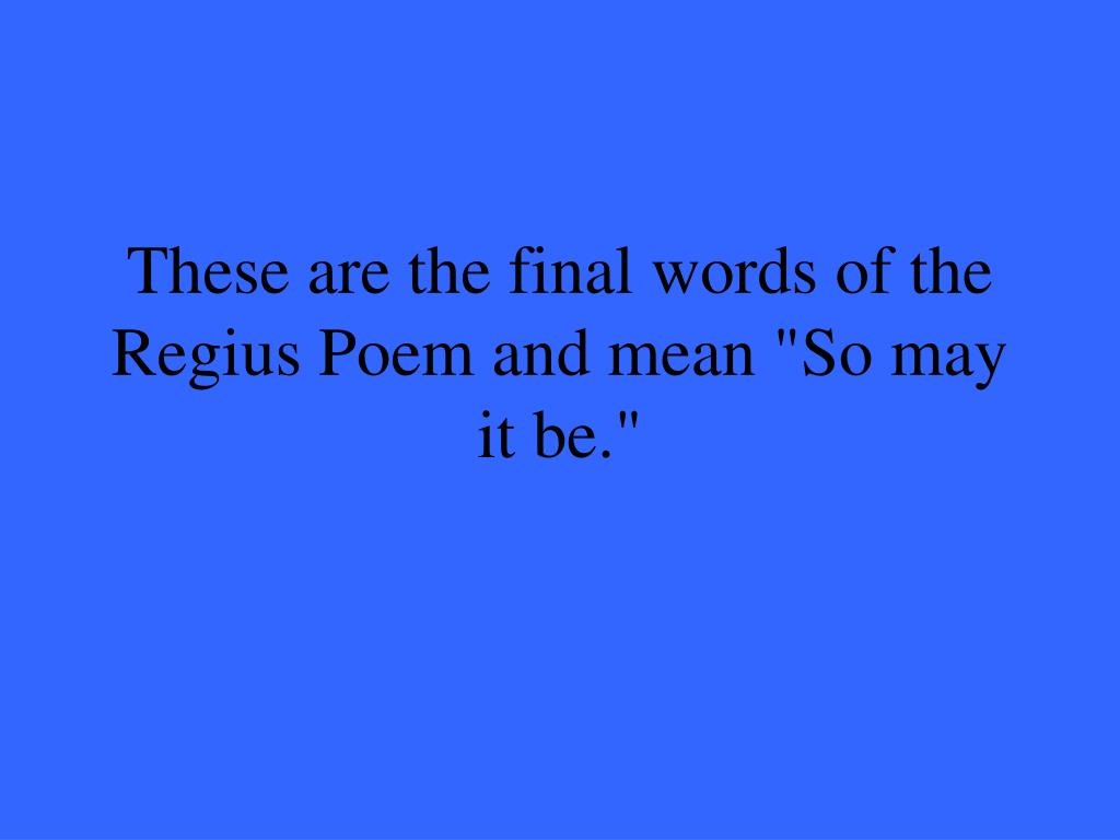 """These are the final words of the Regius Poem and mean """"So may it be."""""""