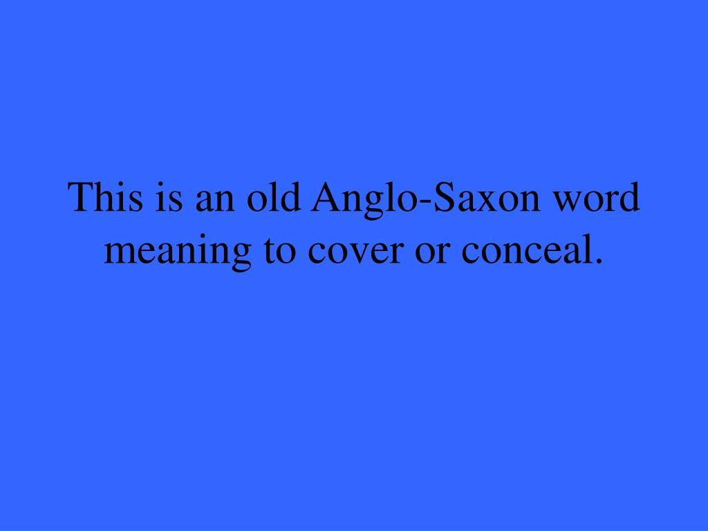 This is an old Anglo-Saxon word meaning to cover or conceal.